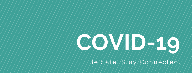 COVID-19: Be safe. Stay Connected.